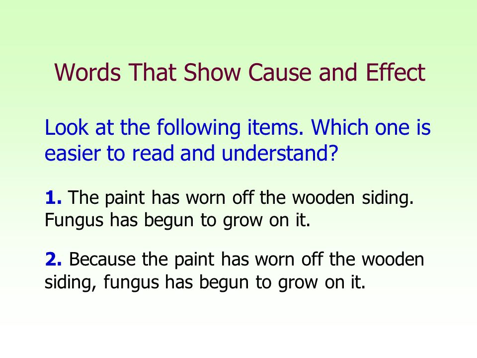 Words That Show Cause and Effect Look at the following items.