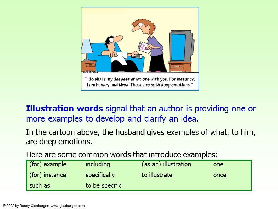 Illustration words signal that an author is providing one or more examples to develop and clarify an idea. In the cartoon above, the husband gives exa
