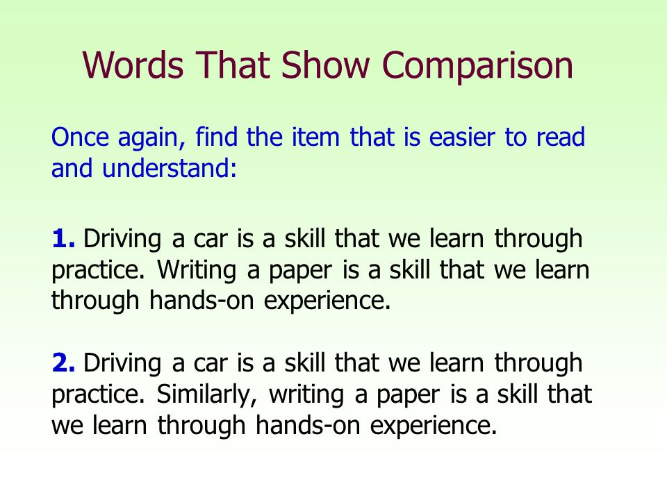 Once again, find the item that is easier to read and understand: 1. Driving a car is a skill that we learn through practice. Writing a paper is a skil