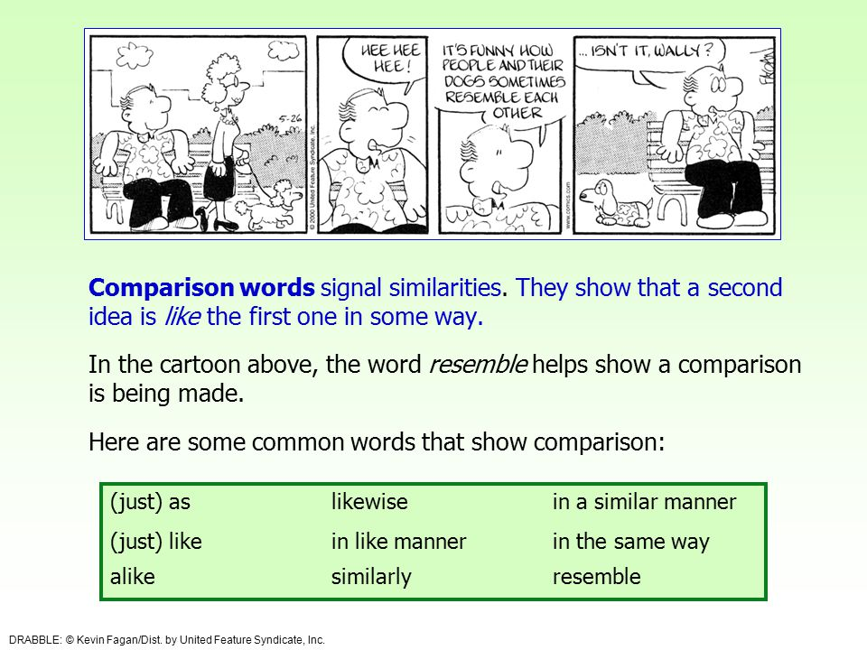 Comparison words signal similarities. They show that a second idea is like the first one in some way. In the cartoon above, the word resemble helps sh