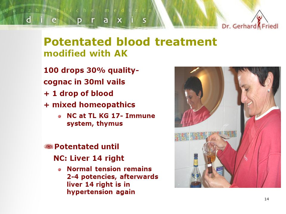 14 Potentated blood treatment modified with AK 100 drops 30% quality- cognac in 30ml vails + 1 drop of blood + mixed homeopathics NC at TL KG 17- Immune system, thymus Potentated until NC: Liver 14 right Normal tension remains 2-4 potencies, afterwards liver 14 right is in hypertension again