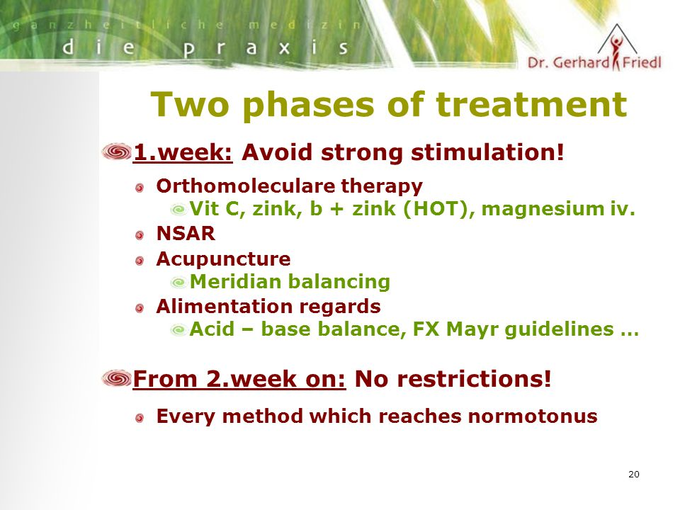 20 Two phases of treatment 1.week: Avoid strong stimulation! Orthomoleculare therapy Vit C, zink, b + zink (HOT), magnesium iv. NSAR Acupuncture Merid
