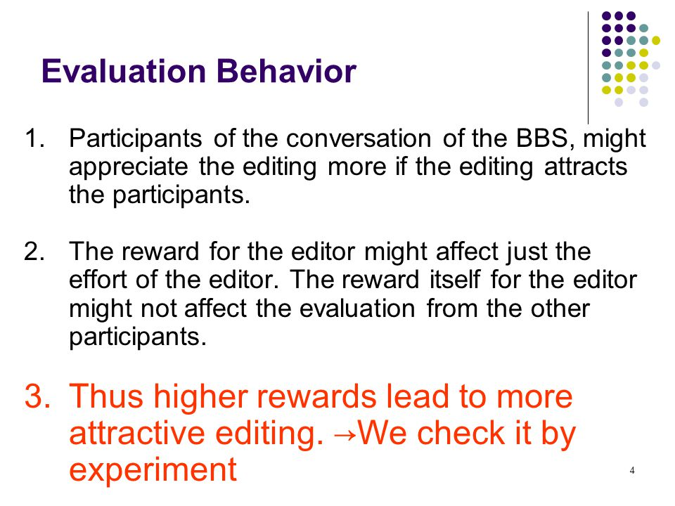 4 Evaluation Behavior 1.Participants of the conversation of the BBS, might appreciate the editing more if the editing attracts the participants.