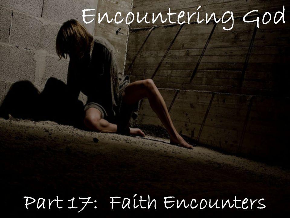 Encountering God Part 17: Faith Encounters