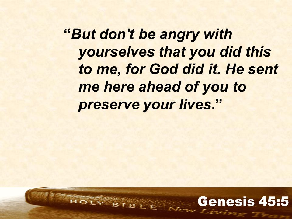 Genesis 32:1-2 But don t be angry with yourselves that you did this to me, for God did it.