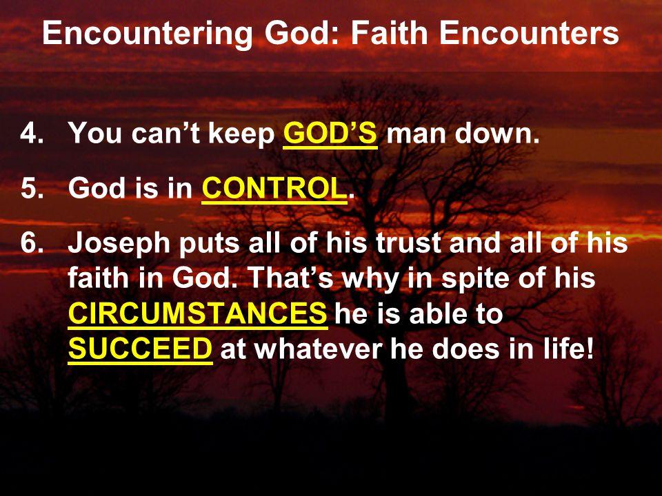 Encountering God: Faith Encounters 4.You can't keep GOD'S man down.