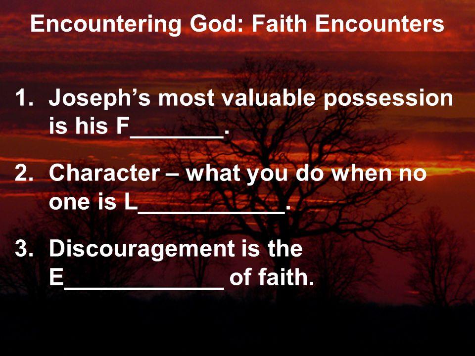 Encountering God: Faith Encounters 1.Joseph's most valuable possession is his F_______.