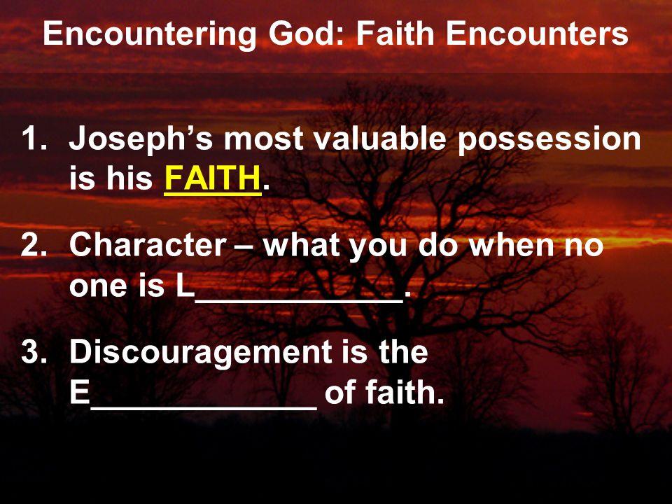 Encountering God: Faith Encounters 1.Joseph's most valuable possession is his FAITH.