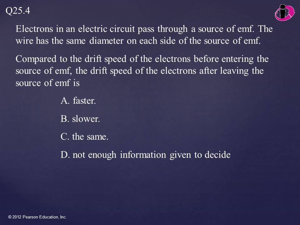 © 2012 Pearson Education, Inc.Electrons in an electric circuit pass through a source of emf.