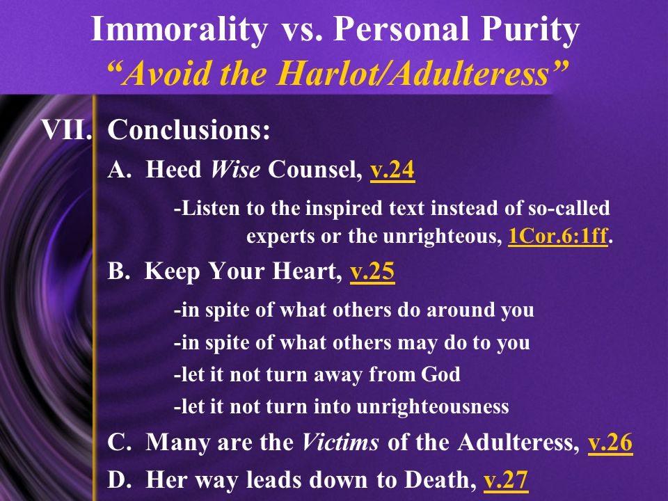 Immorality vs. Personal Purity Avoid the Harlot/Adulteress VII.Conclusions: A.