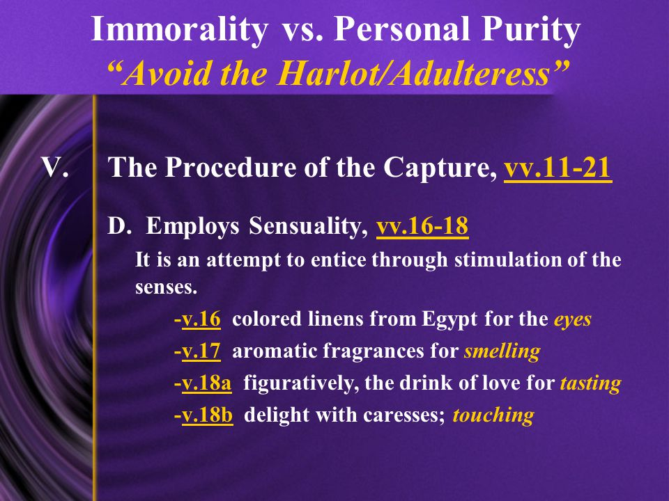 "Immorality vs. Personal Purity ""Avoid the Harlot/Adulteress"" V.The Procedure of the Capture, vv.11-21 D. Employs Sensuality, vv.16-18 It is an attempt"