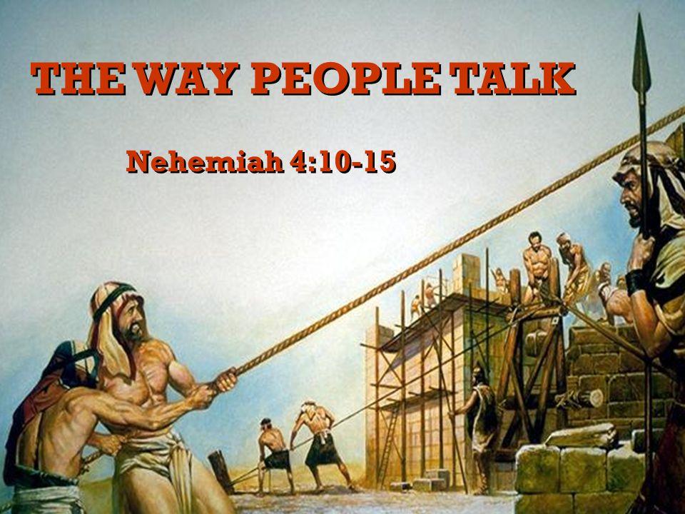 1 THE WAY PEOPLE TALK Nehemiah 4:10-15