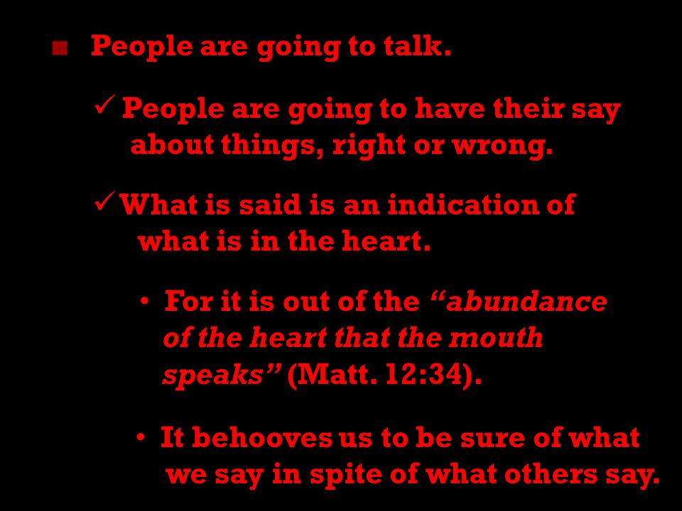 2 People are going to talk. People are going to have their say about things, right or wrong.