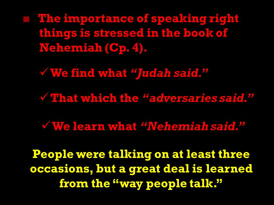 3 The importance of speaking right things is stressed in the book of Nehemiah (Cp.