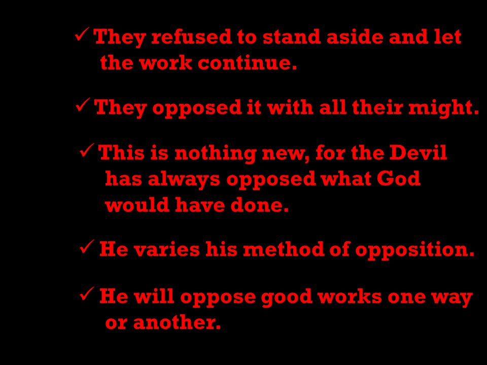 9 They refused to stand aside and let the work continue.