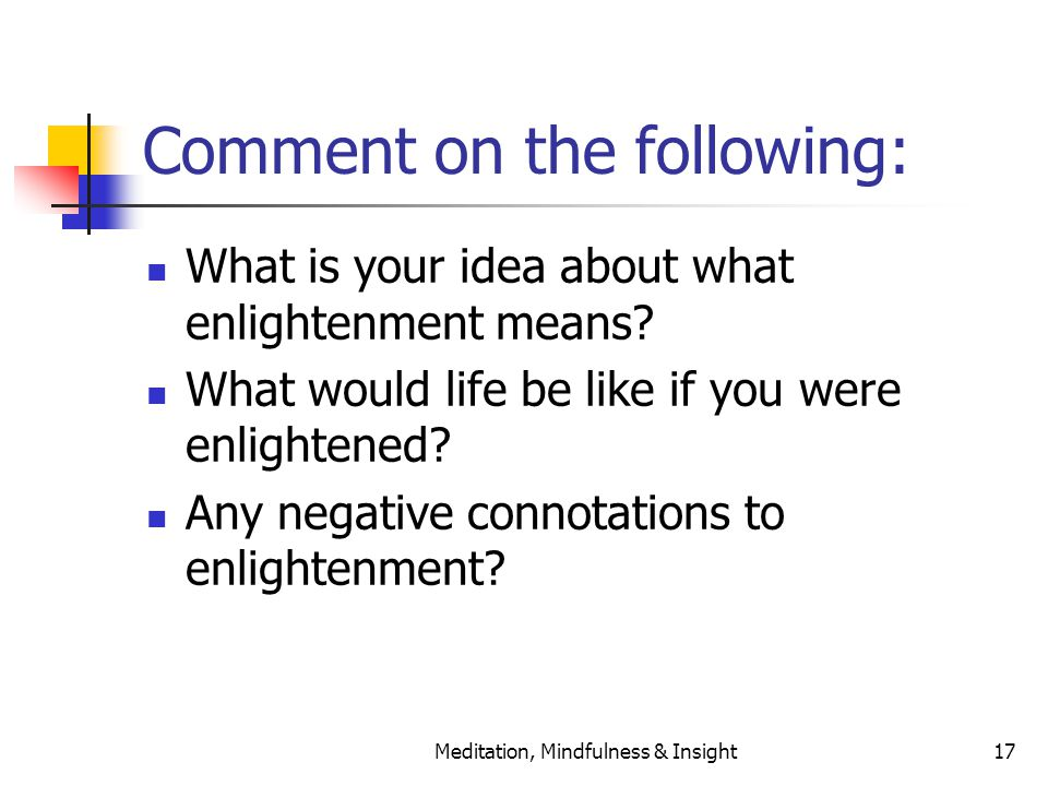 Meditation, Mindfulness & Insight17 Comment on the following: What is your idea about what enlightenment means.