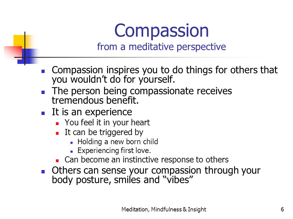 Meditation, Mindfulness & Insight6 Compassion from a meditative perspective Compassion inspires you to do things for others that you wouldn't do for yourself.