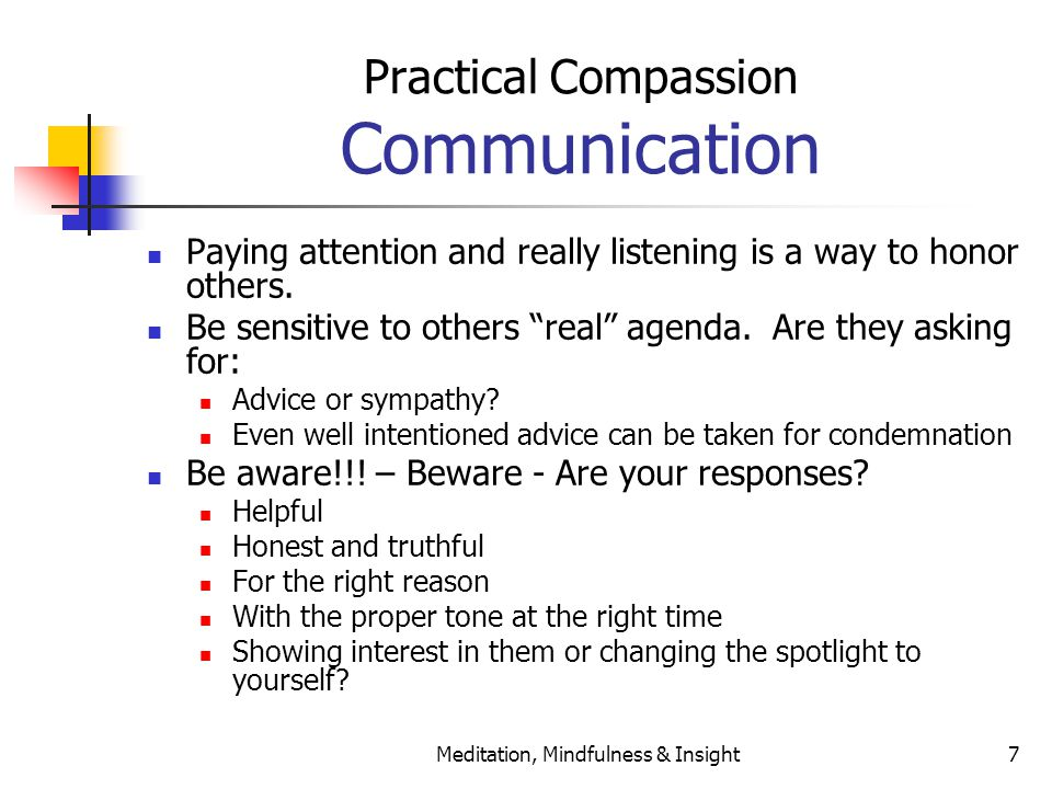 Meditation, Mindfulness & Insight7 Practical Compassion Communication Paying attention and really listening is a way to honor others.