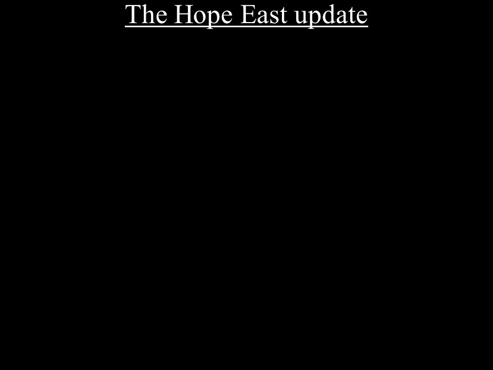 The Hope East update