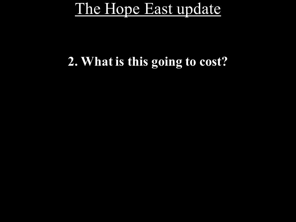 The Hope East update 2. What is this going to cost?