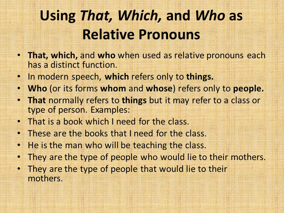 Using That, Which, and Who as Relative Pronouns That, which, and who when used as relative pronouns each has a distinct function. In modern speech, wh