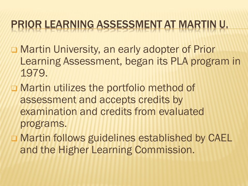  Martin University, an early adopter of Prior Learning Assessment, began its PLA program in 1979.