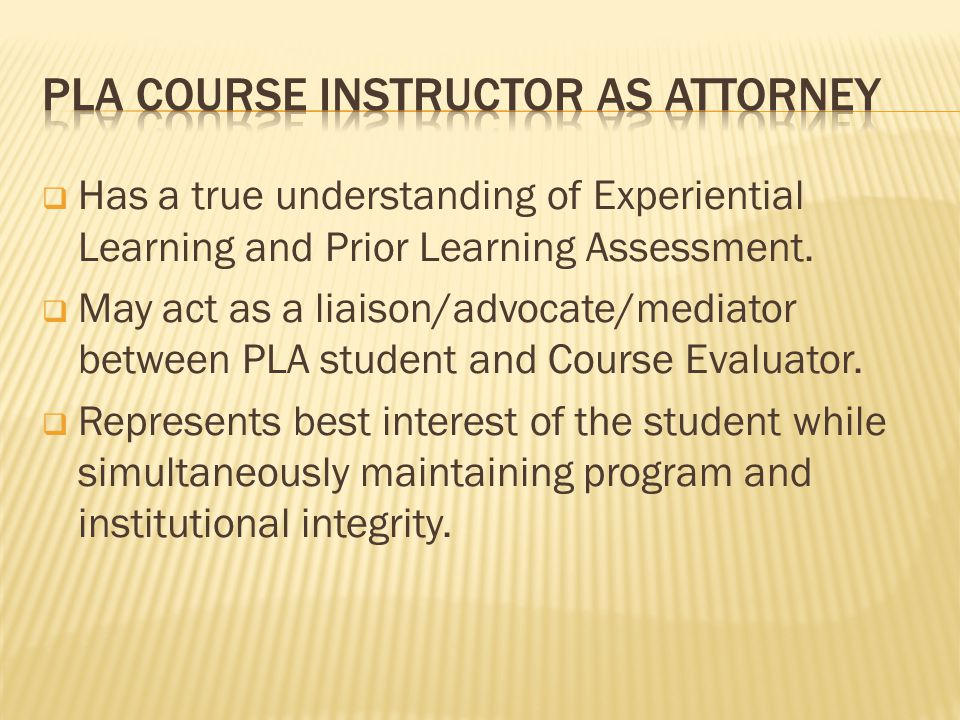  Has a true understanding of Experiential Learning and Prior Learning Assessment.
