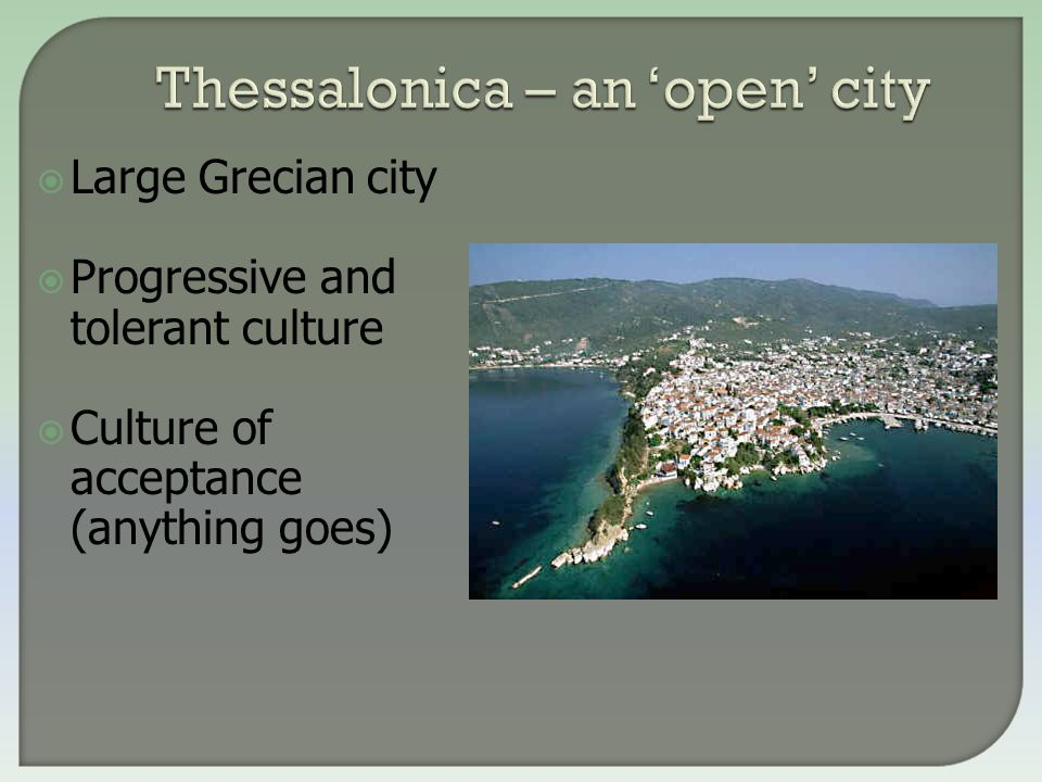  Large Grecian city  Progressive and tolerant culture  Culture of acceptance (anything goes)