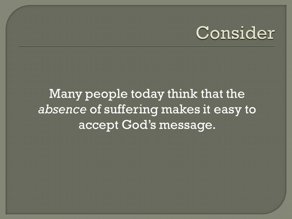Many people today think that the absence of suffering makes it easy to accept God's message.