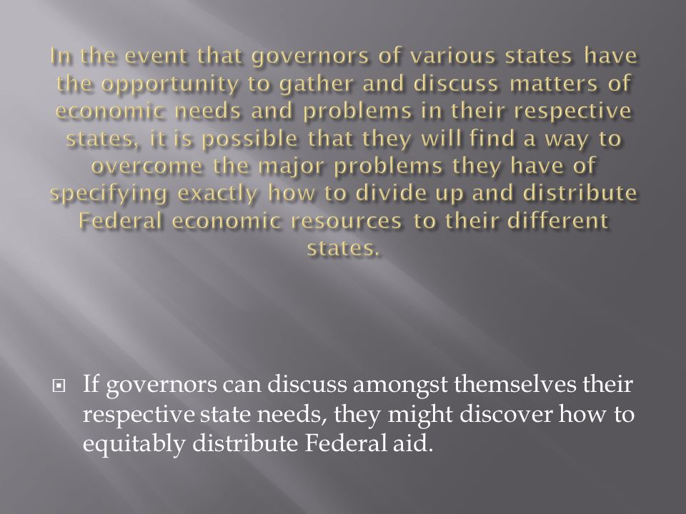  If governors can discuss amongst themselves their respective state needs, they might discover how to equitably distribute Federal aid.