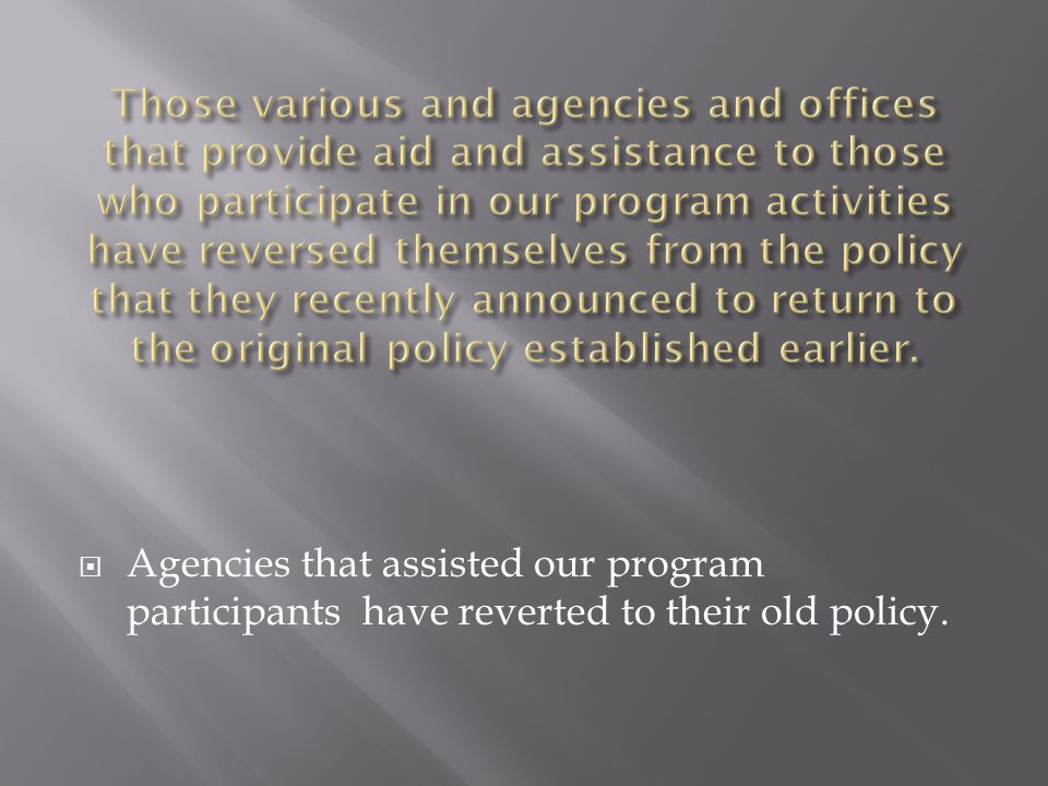  Agencies that assisted our program participants have reverted to their old policy.