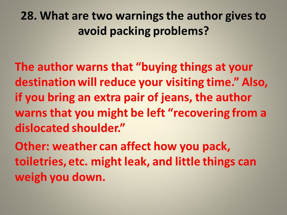 """28. What are two warnings the author gives to avoid packing problems? The author warns that """"buying things at your destination will reduce your visiti"""