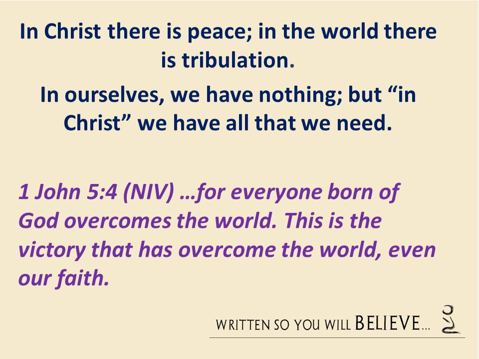 In Christ there is peace; in the world there is tribulation.