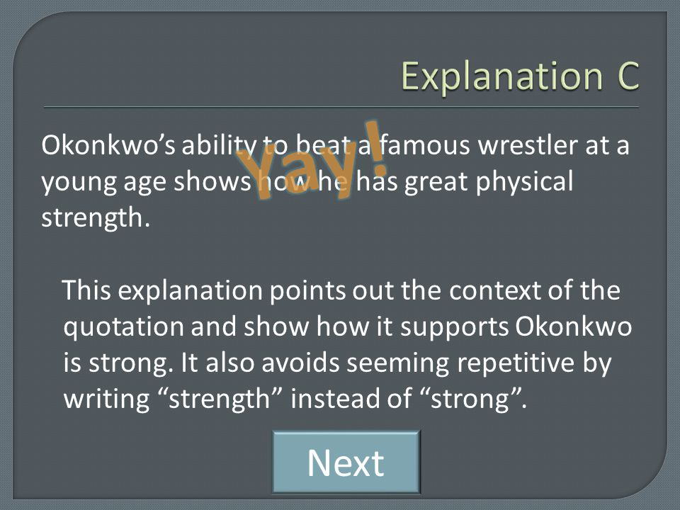 Okonkwo's strength is proved due to the fact that he beat Amalinze. While this is slightly better than the first explanation, it does not explain very