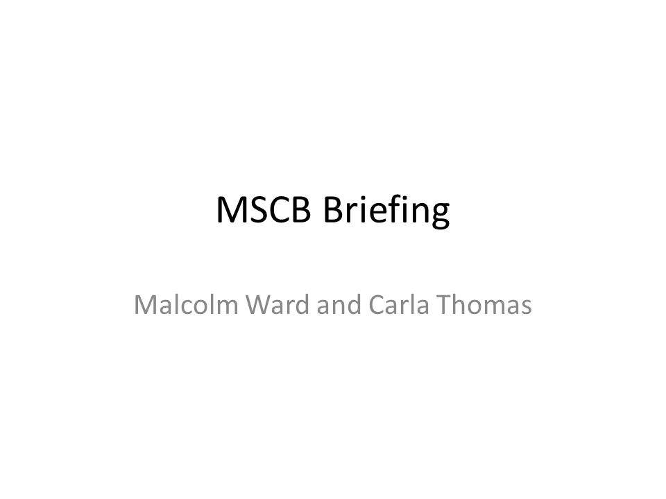 MSCB Briefing Malcolm Ward and Carla Thomas