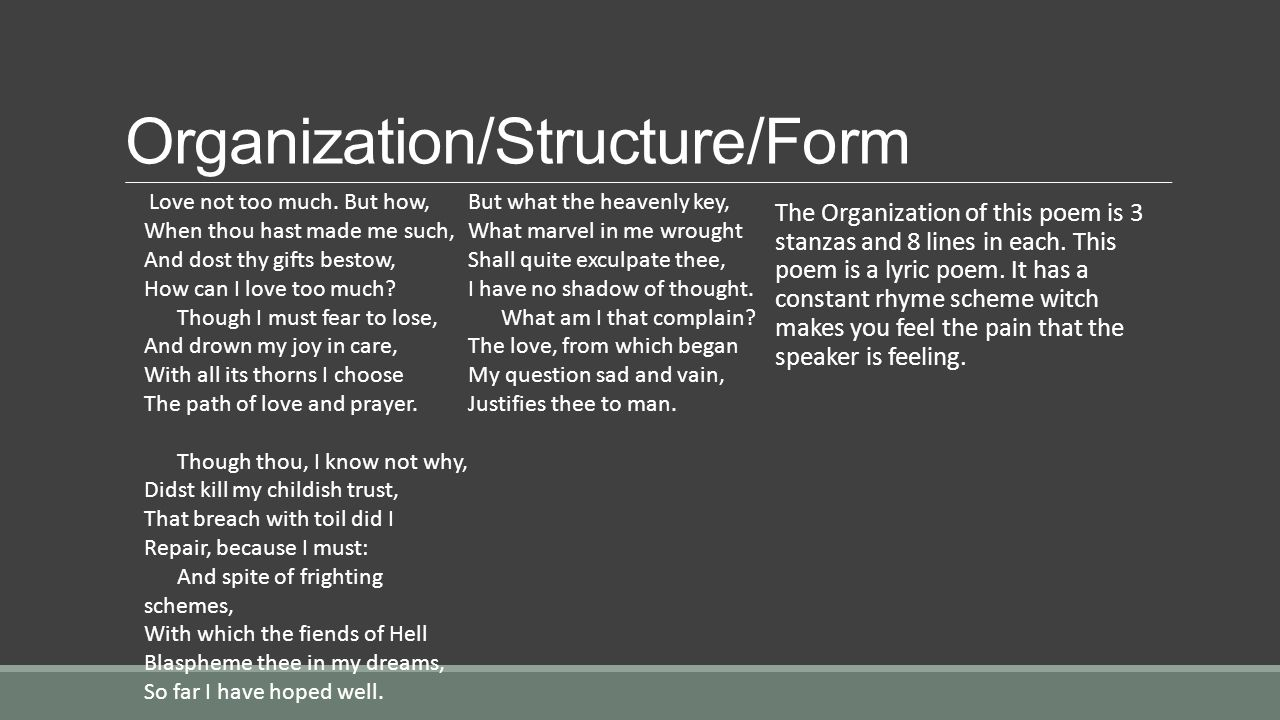 Organization/Structure/Form The Organization of this poem is 3 stanzas and 8 lines in each. This poem is a lyric poem. It has a constant rhyme scheme