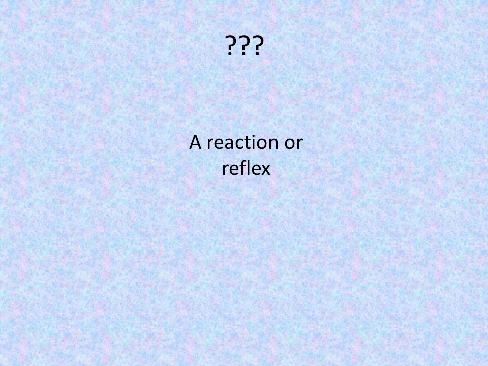A reaction or reflex