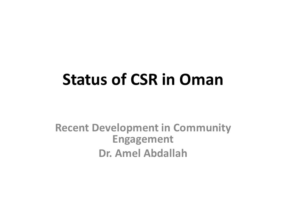 Status of CSR in Oman Recent Development in Community Engagement Dr. Amel Abdallah