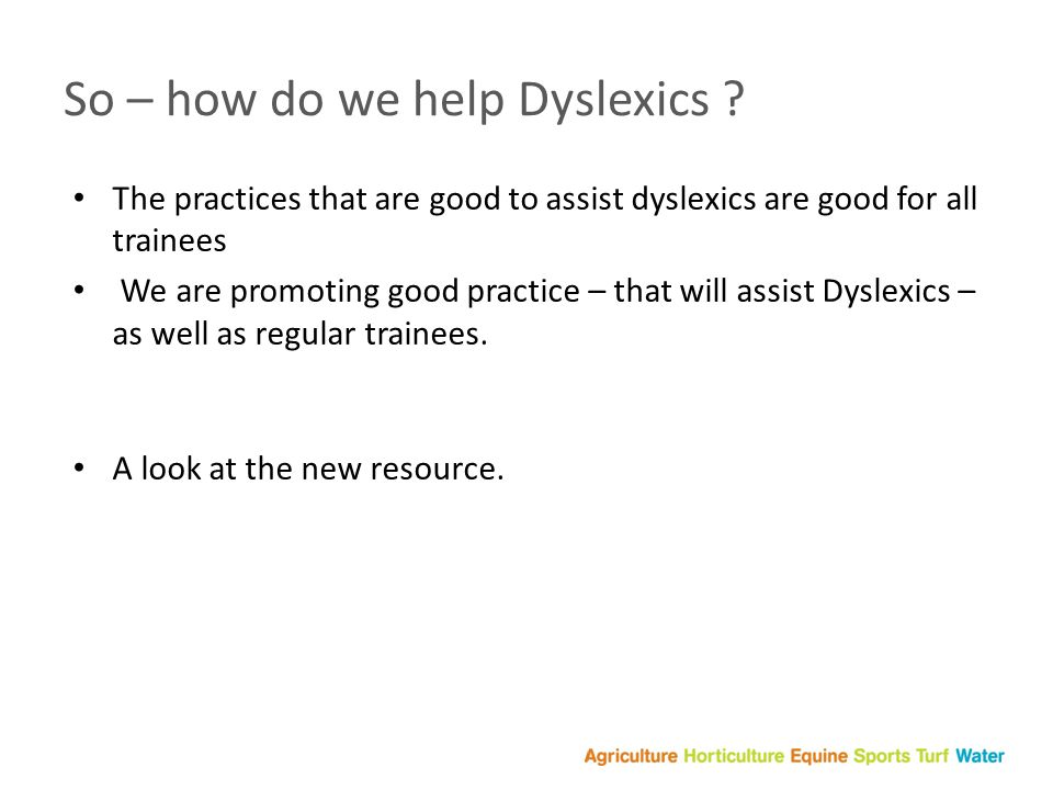 So – how do we help Dyslexics .