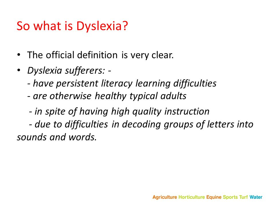 So what is Dyslexia.The official definition is very clear.