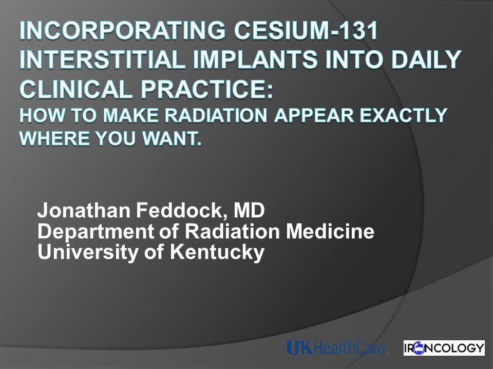 Jonathan Feddock, MD Department of Radiation Medicine University of Kentucky