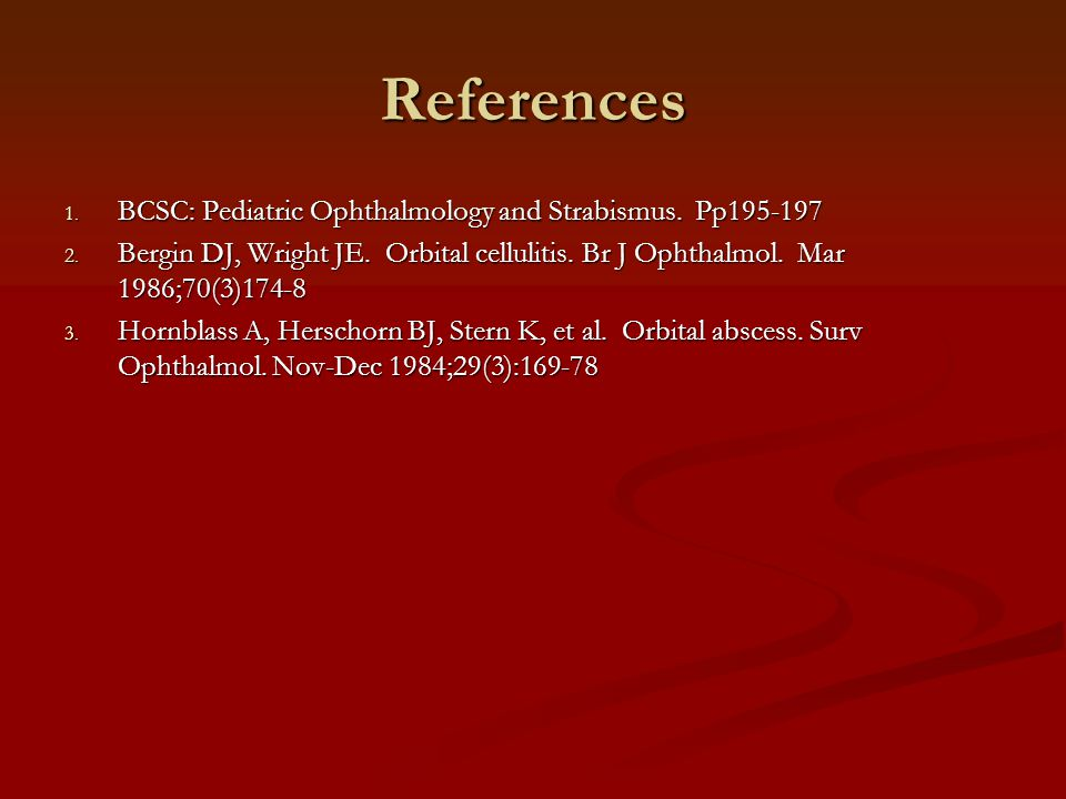 References 1. BCSC: Pediatric Ophthalmology and Strabismus.