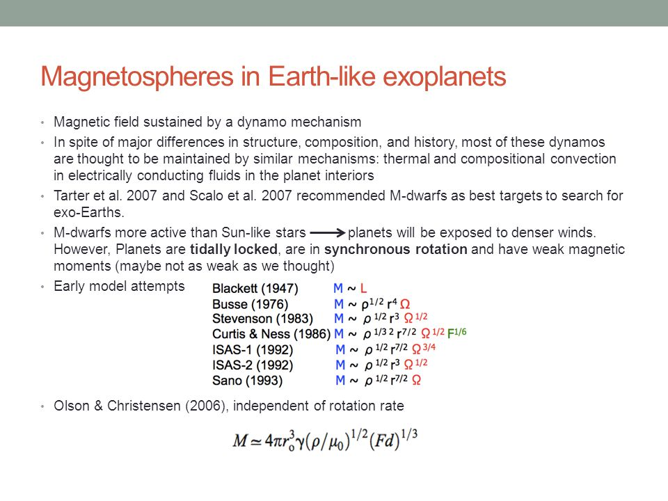 Magnetospheres in Earth-like exoplanets Magnetic field sustained by a dynamo mechanism In spite of major differences in structure, composition, and history, most of these dynamos are thought to be maintained by similar mechanisms: thermal and compositional convection in electrically conducting fluids in the planet interiors Tarter et al.