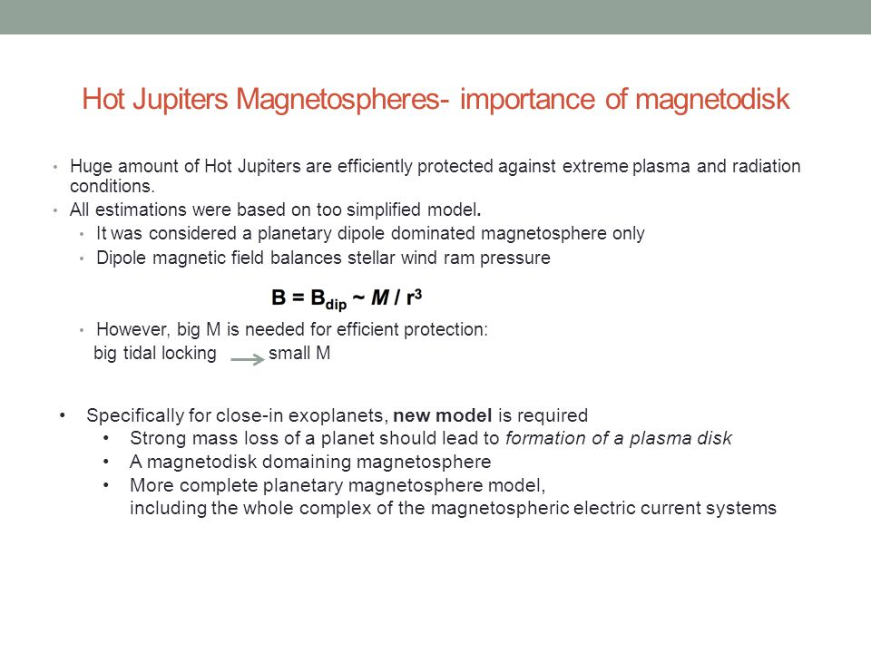 Hot Jupiters Magnetospheres- importance of magnetodisk Huge amount of Hot Jupiters are efficiently protected against extreme plasma and radiation conditions.