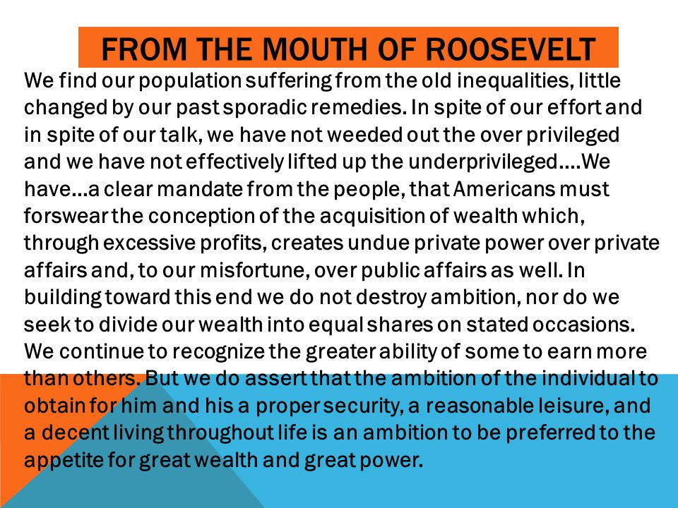 FROM THE MOUTH OF ROOSEVELT We find our population suffering from the old inequalities, little changed by our past sporadic remedies. In spite of our