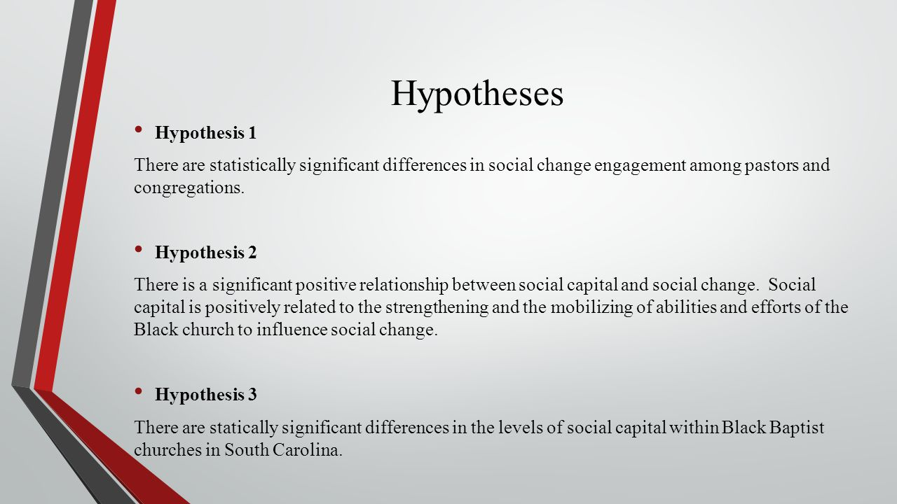 Hypotheses Hypothesis 1 There are statistically significant differences in social change engagement among pastors and congregations. Hypothesis 2 Ther