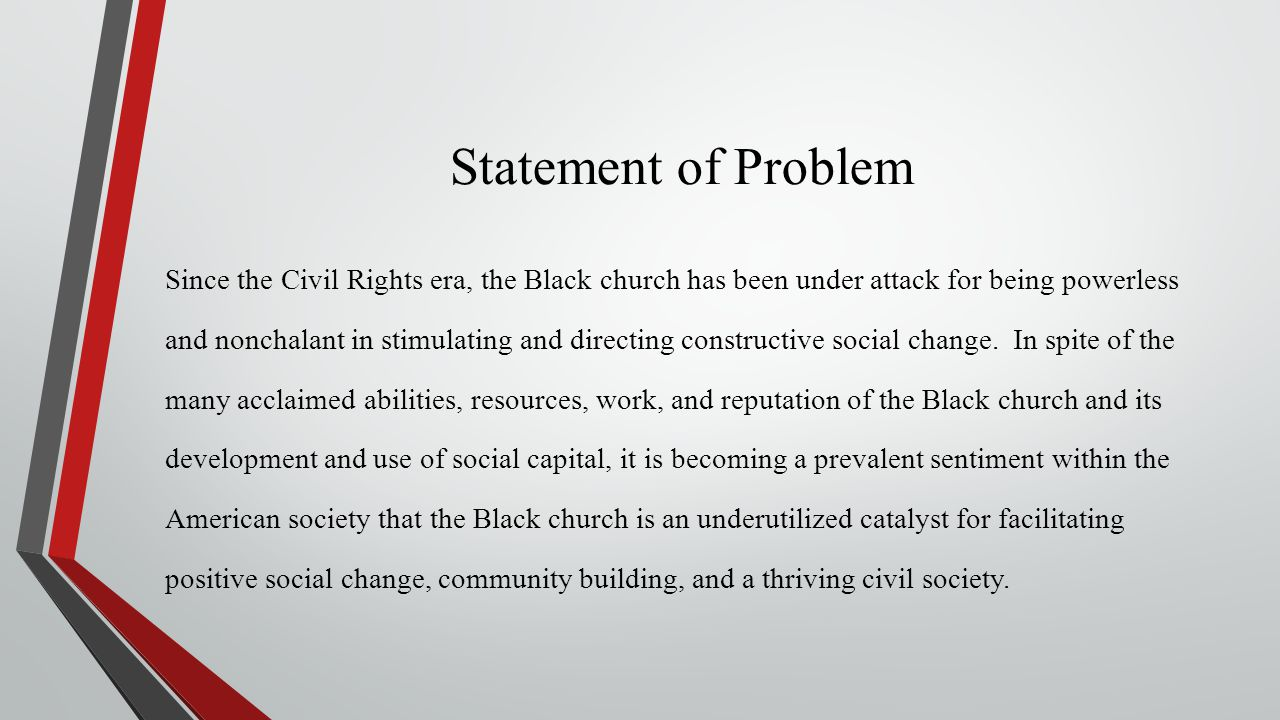 Statement of Problem Since the Civil Rights era, the Black church has been under attack for being powerless and nonchalant in stimulating and directin