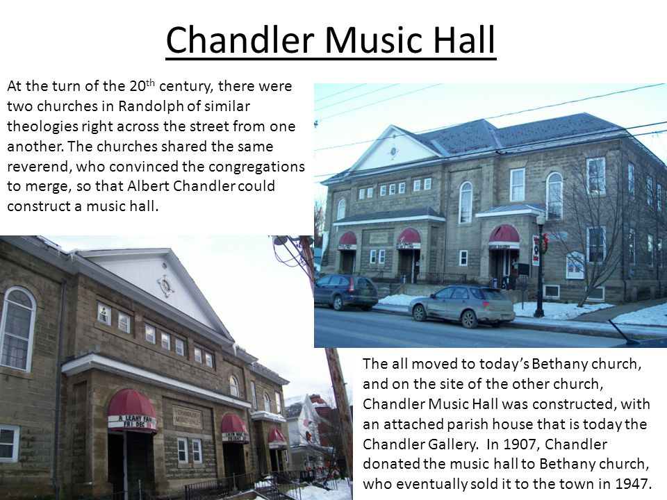 Chandler Music Hall The all moved to today's Bethany church, and on the site of the other church, Chandler Music Hall was constructed, with an attache