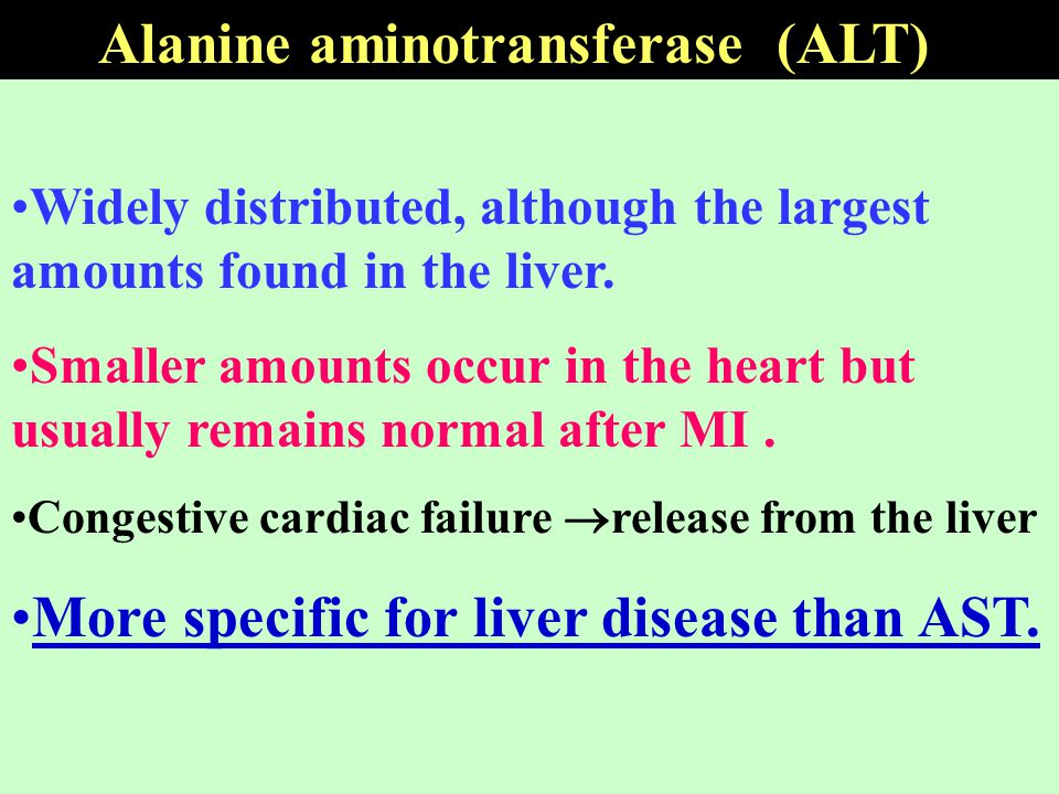 Alanine aminotransferase (ALT) Widely distributed, although the largest amounts found in the liver. Smaller amounts occur in the heart but usually rem