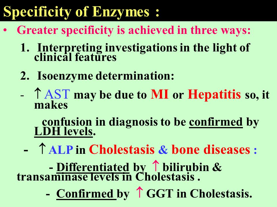 Greater specificity is achieved in three ways: 1. Interpreting investigations in the light of clinical features 2. Isoenzyme determination: -  AST ma